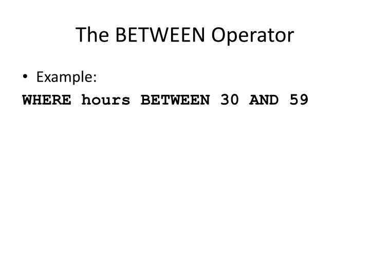 The BETWEEN Operator