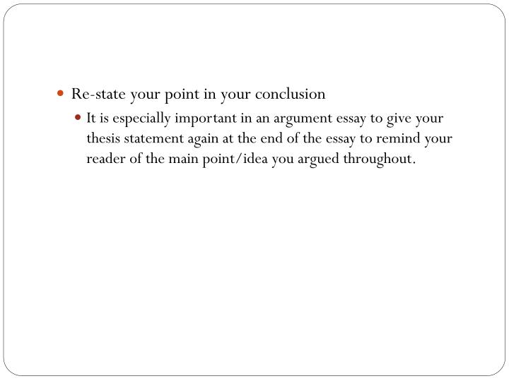 Re-state your point in your conclusion
