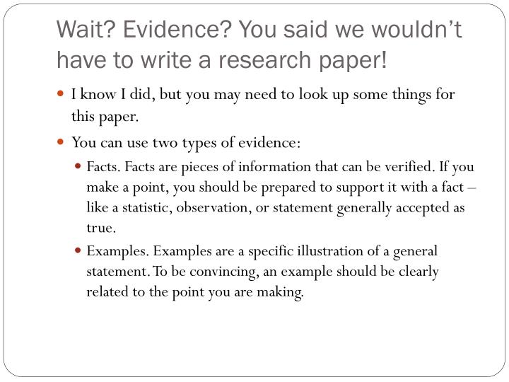 Wait? Evidence? You said we wouldn't have to write a research paper!