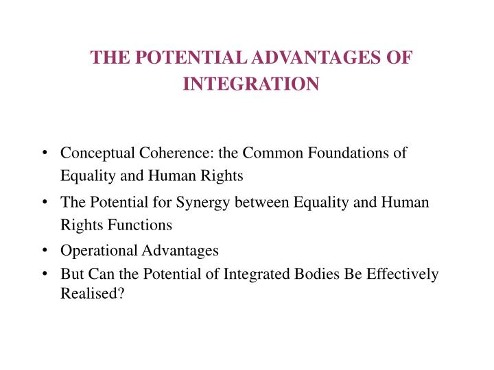 THE POTENTIAL ADVANTAGES OF INTEGRATION