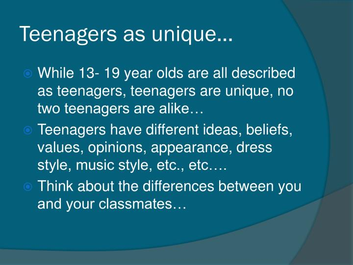 Teenagers as unique…