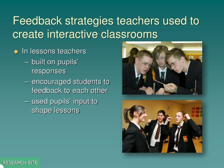 Feedback strategies teachers used to create interactive classrooms