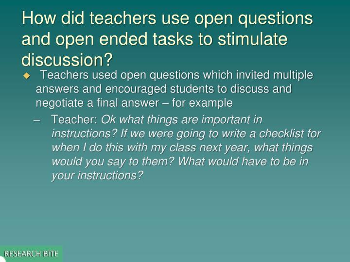 How did teachers use open questions and open ended tasks to stimulate discussion?