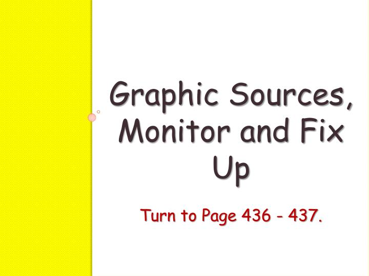 Graphic Sources, Monitor and Fix Up