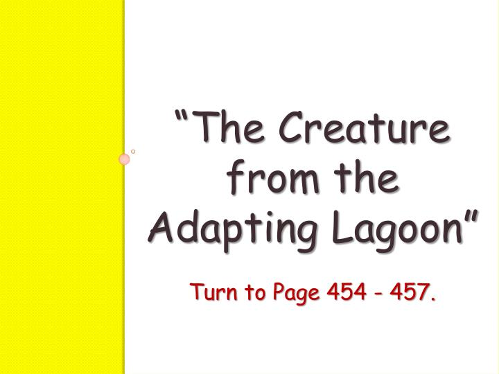 """""""The Creature from the Adapting Lagoon"""""""