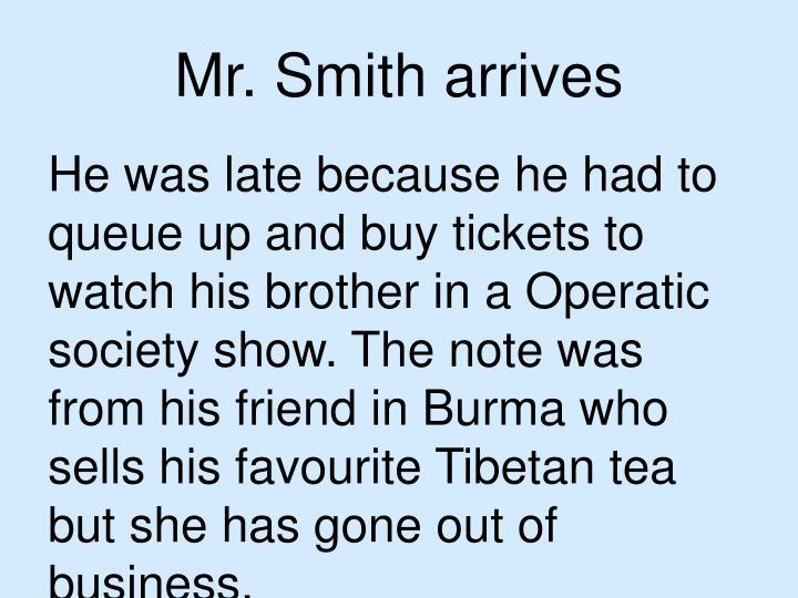 Mr. Smith arrives