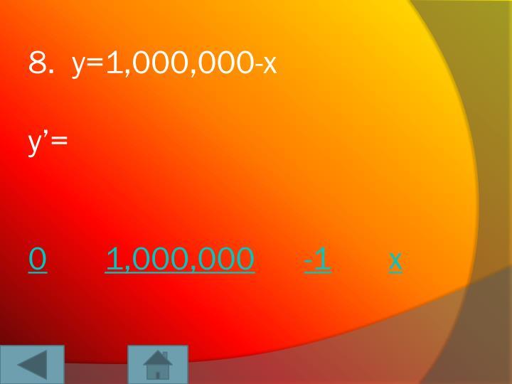 8.  y=1,000,000-x