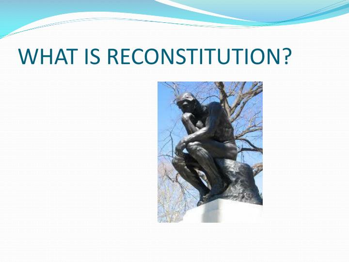 WHAT IS RECONSTITUTION?