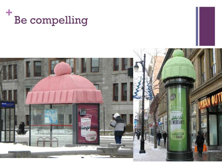Be compelling