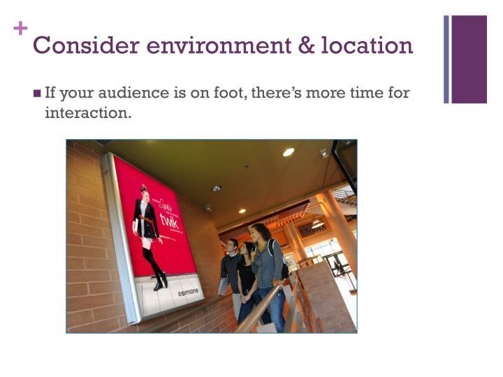 Consider environment & location