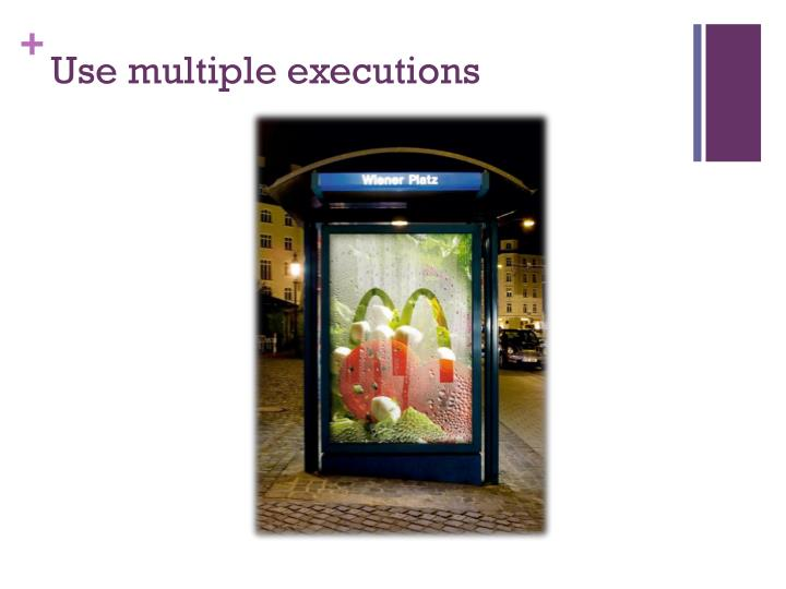 Use multiple executions