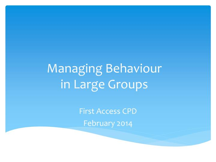 Managing behaviour in large groups