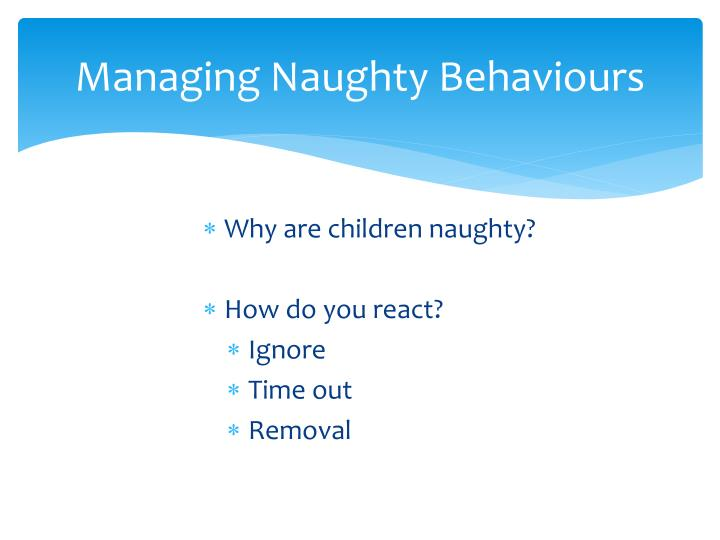 Managing Naughty Behaviours