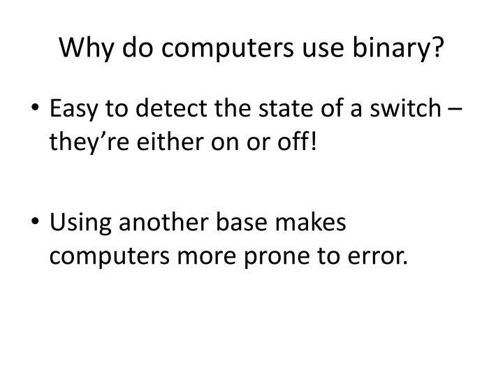 Why do computers use binary?
