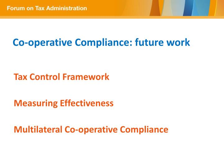 Co-operative Compliance: future work