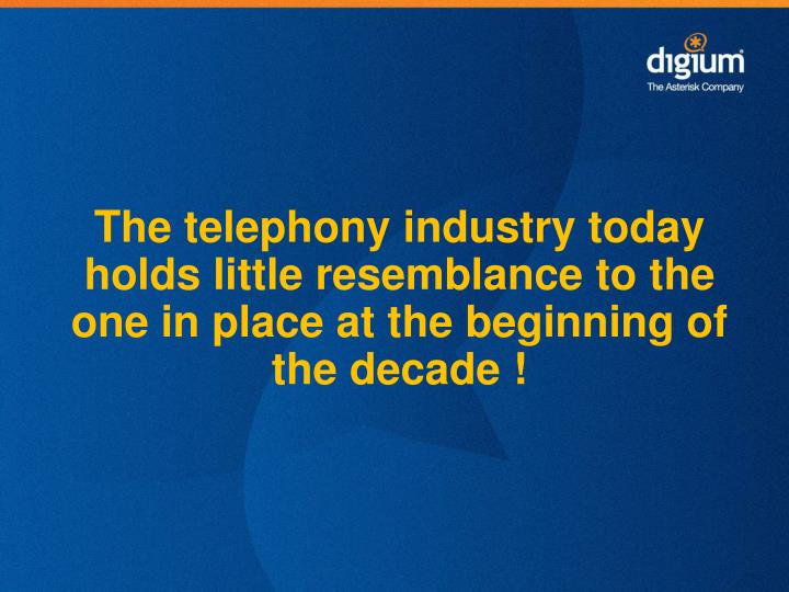 The telephony industry today