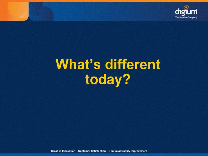 What's different today?