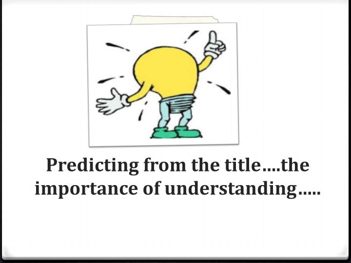 Predicting from the title….the importance of understanding…..