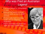 why was fred an australian legend