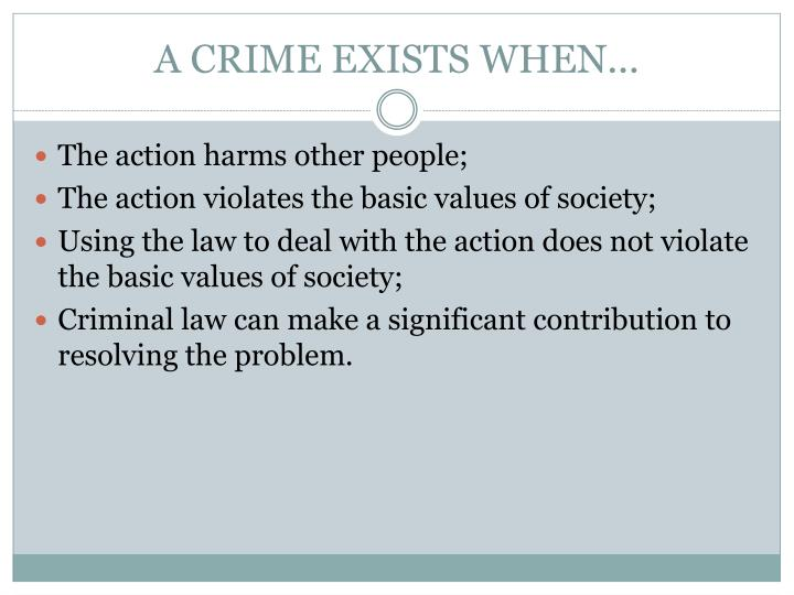 A CRIME EXISTS WHEN...
