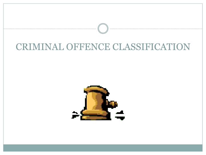 CRIMINAL OFFENCE CLASSIFICATION