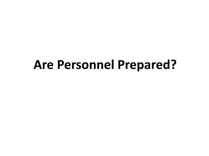 Are Personnel Prepared?