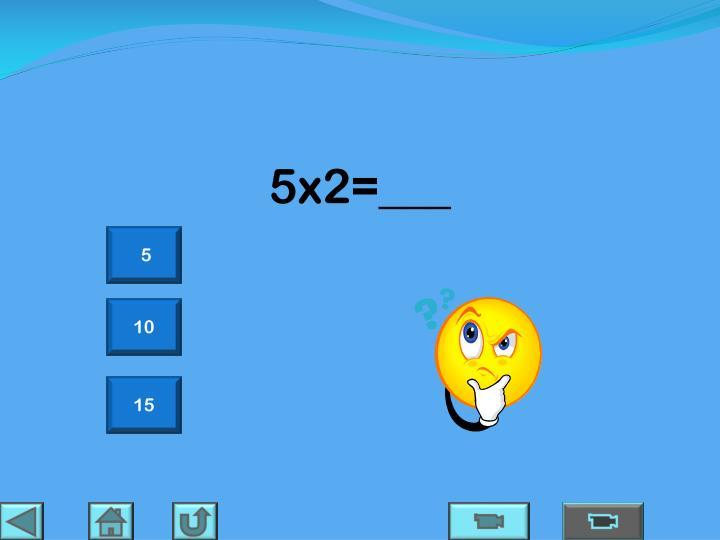 5x2=___