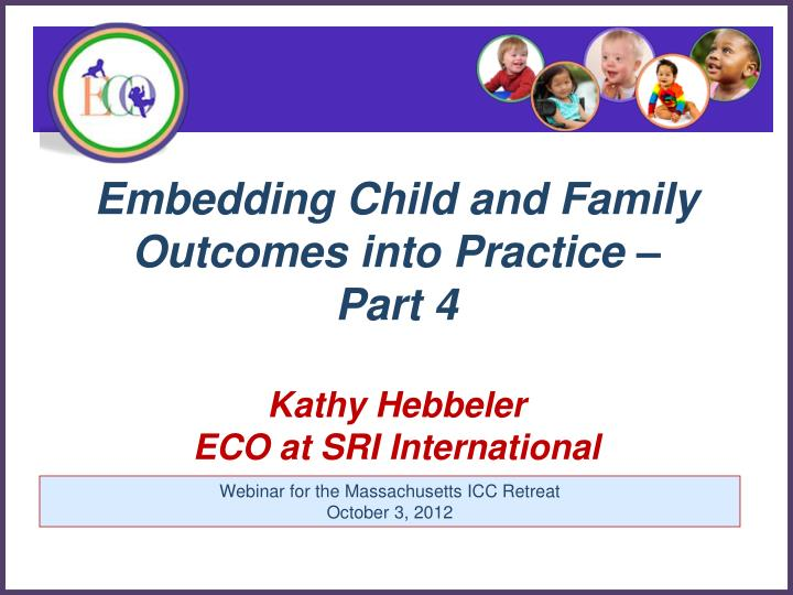 Embedding child and family outcomes into practice part 4 kathy hebbeler eco at sri international