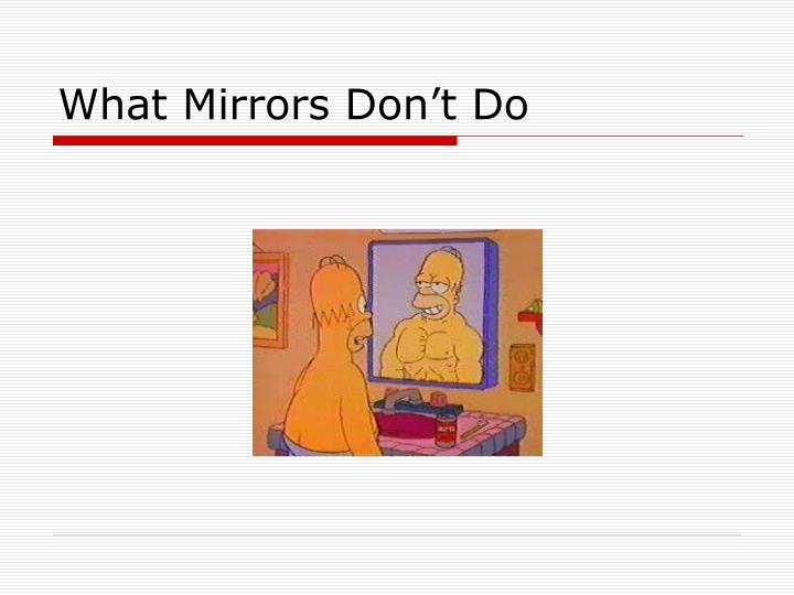 What Mirrors Don't Do