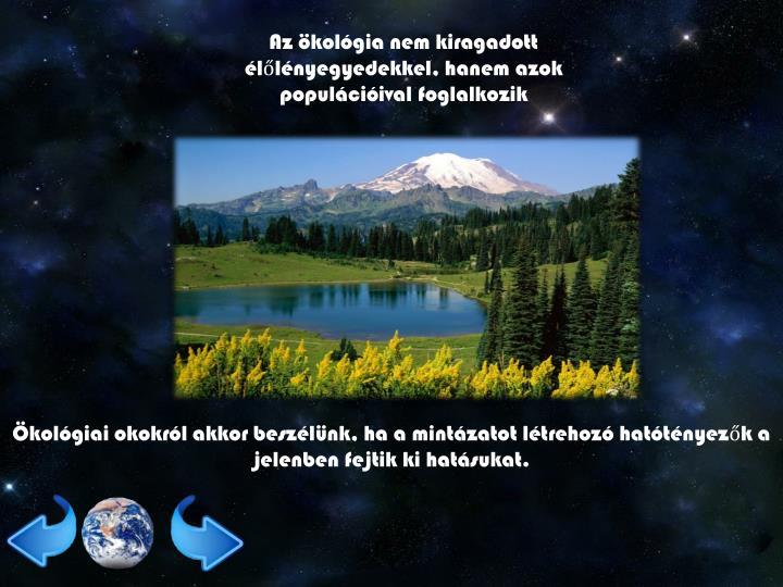 Az ökológia nem kiragadott élőlényegyedekkel, hanem azok populációival foglalkozik