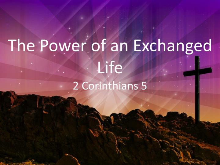 The Power of an Exchanged Life
