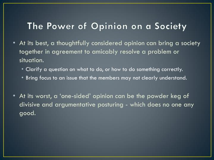 The Power of Opinion on a Society