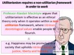 utilitarianism requires a non utilitarian framework in order to work