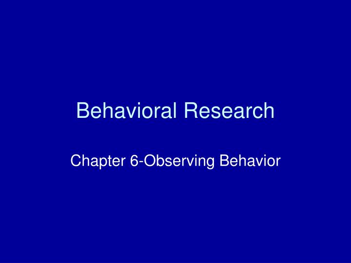 Behavioral research