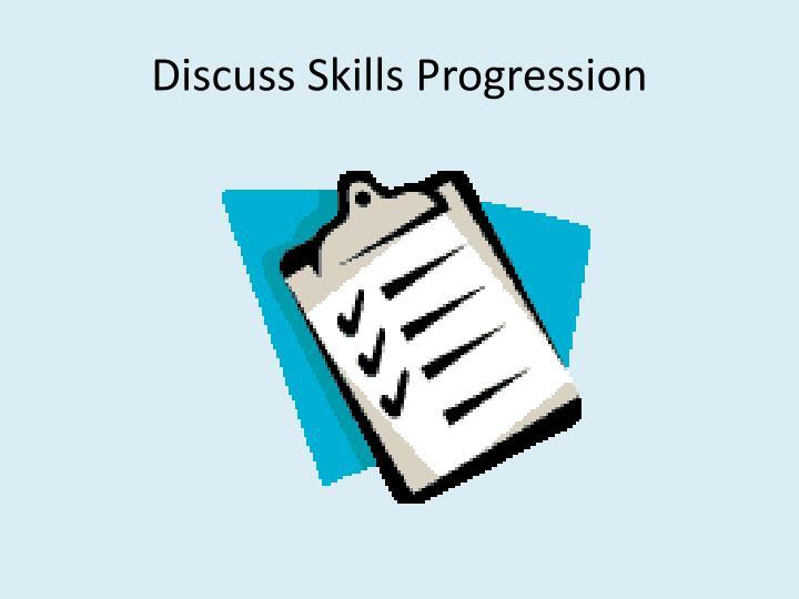 Discuss Skills Progression