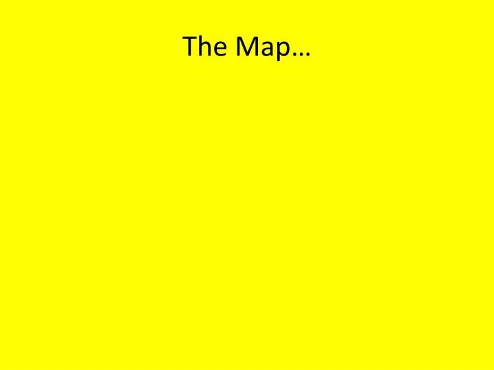 The Map…