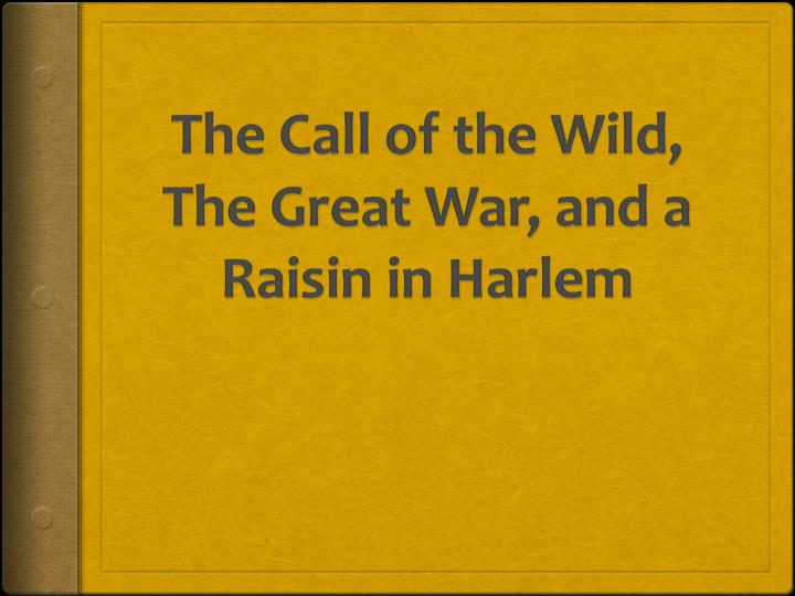 the call of the wild the great war and a raisin in harlem