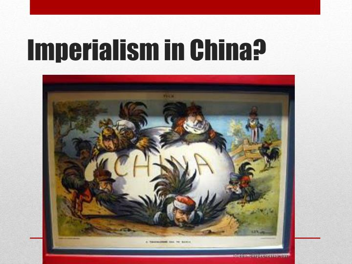Imperialism in China?