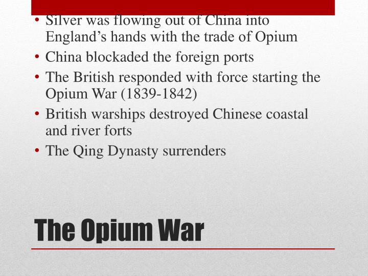 Silver was flowing out of China into England's hands with the trade of Opium
