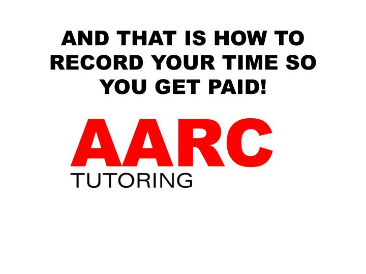 AND THAT IS HOW TO RECORD YOUR TIME SO YOU GET PAID!