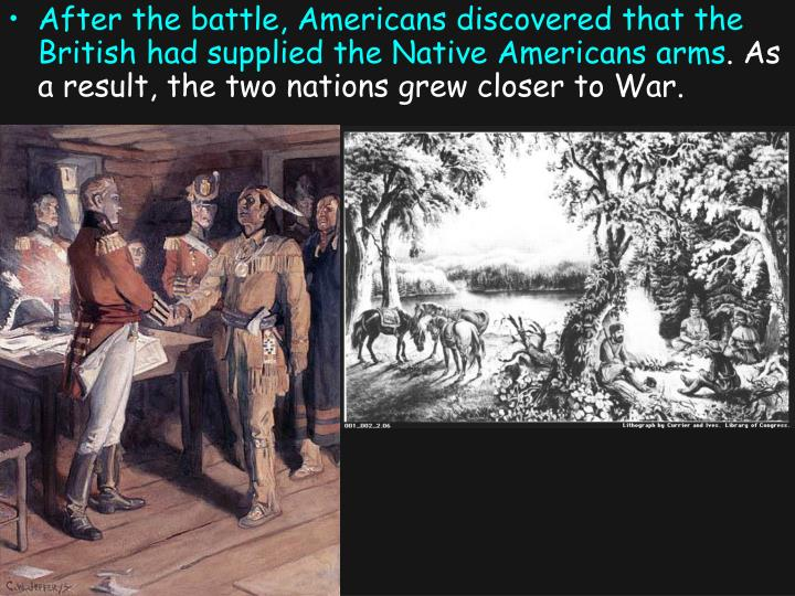 After the battle, Americans discovered that the British had supplied the Native Americans arms