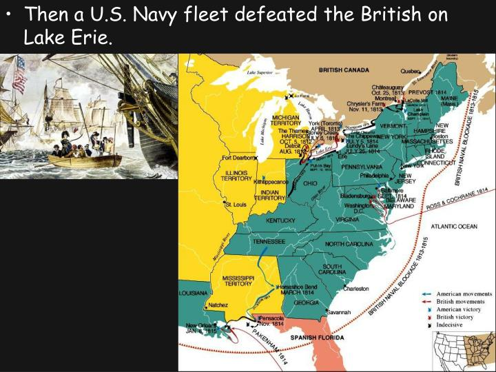 Then a U.S. Navy fleet defeated the British on Lake Erie.