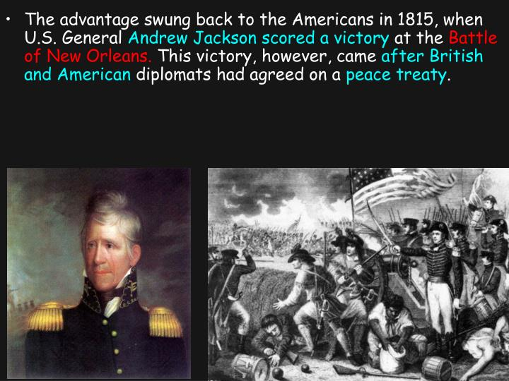 The advantage swung back to the Americans in 1815, when U.S. General