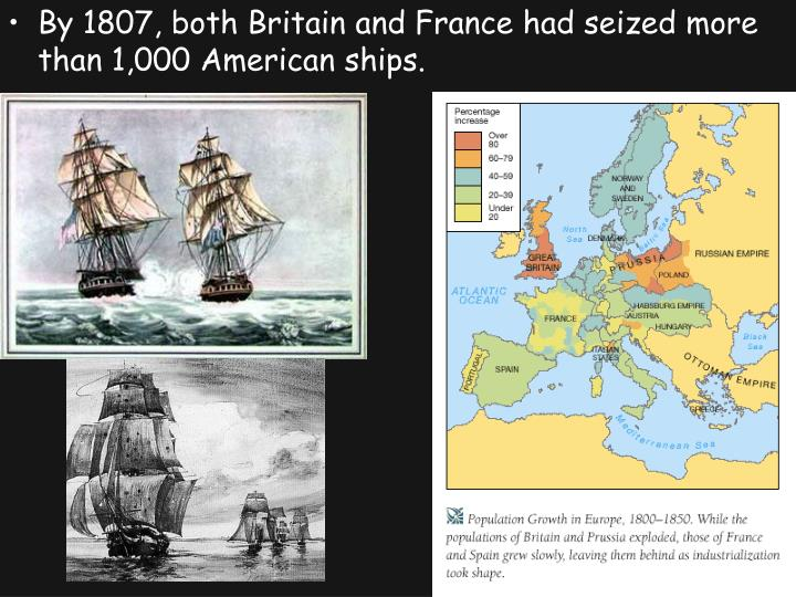 By 1807, both Britain and France had seized more than 1,000 American ships.