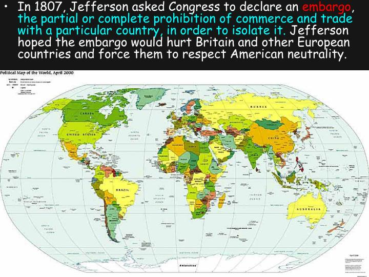 In 1807, Jefferson asked Congress to declare an