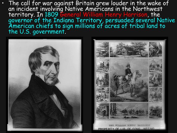 The call for war against Britain grew louder in the wake of an incident involving Native Americans in the Northwest territory. In