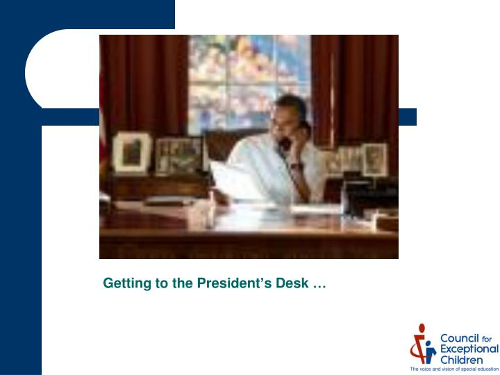 Getting to the President's Desk …