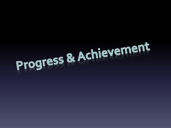 Progress & Achievement