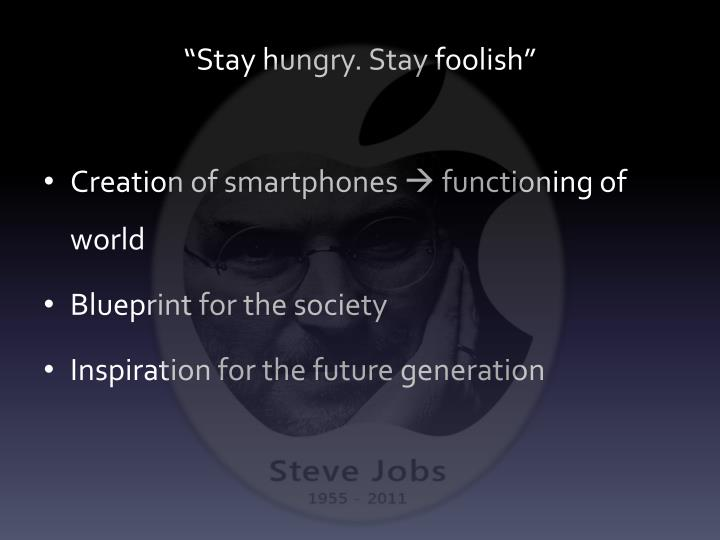 """""""Stay hungry. Stay foolish"""""""