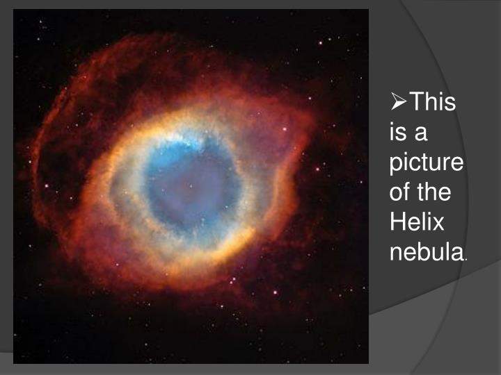 This is a picture of the Helix nebula